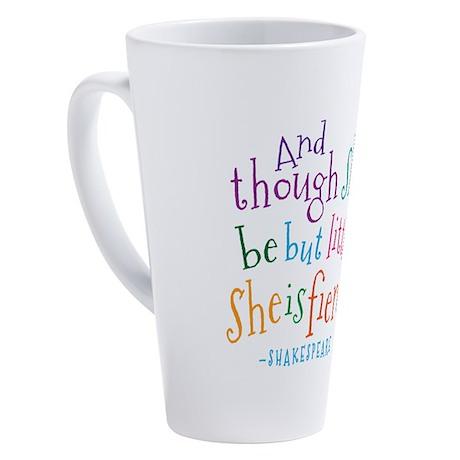 Shakespeare She Is Fierce quote 17 oz Latte Mug