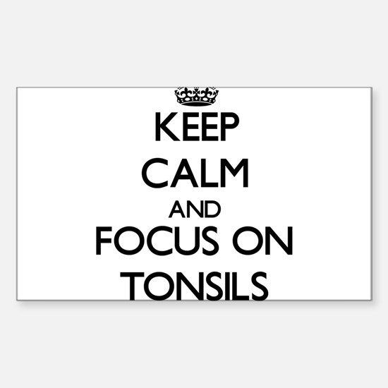 Keep Calm by focusing on Tonsils Decal