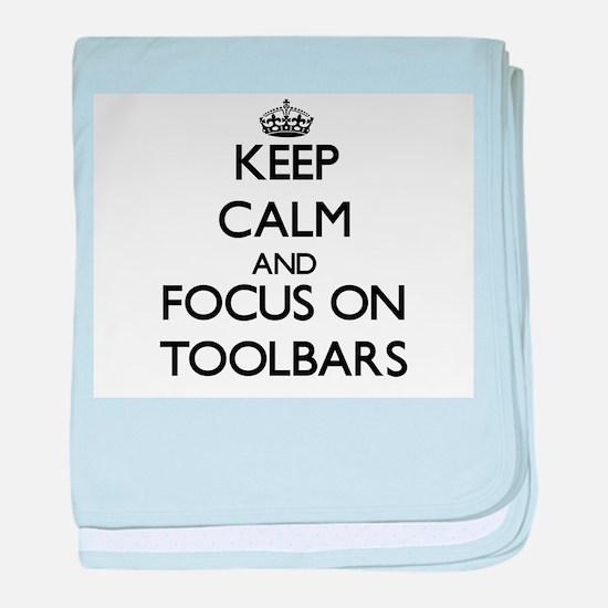 Keep Calm by focusing on Toolbars baby blanket