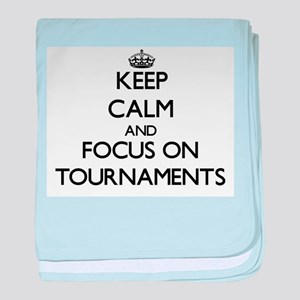 Keep Calm by focusing on Tournaments baby blanket