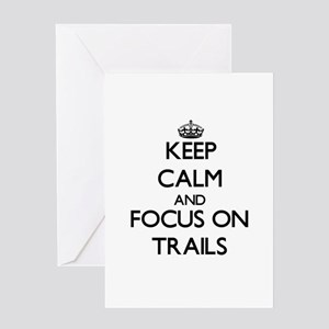 Keep Calm by focusing on Trails Greeting Cards