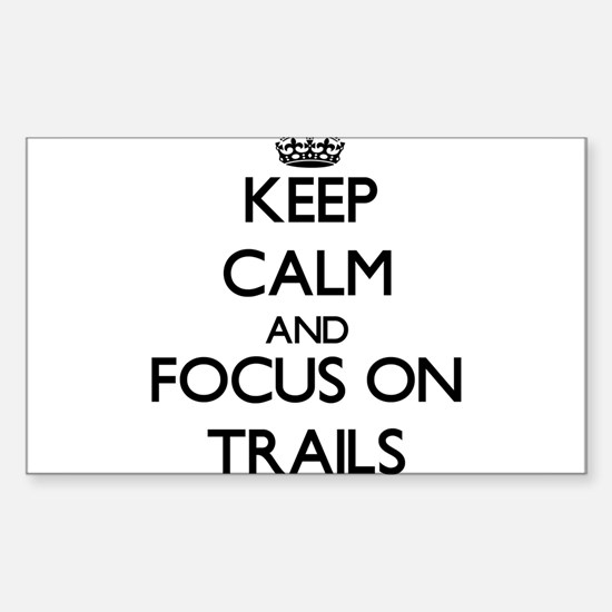 Keep Calm by focusing on Trails Decal