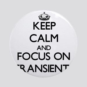 Keep Calm by focusing on Transien Ornament (Round)