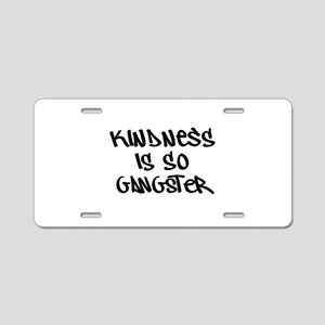 Kindness Is So Gangster Aluminum License Plate