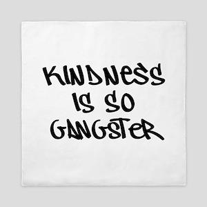 Kindness Is So Gangster Queen Duvet