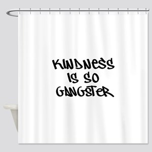 Kindness Is So Gangster Shower Curtain
