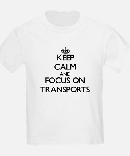 Keep Calm by focusing on Transports T-Shirt
