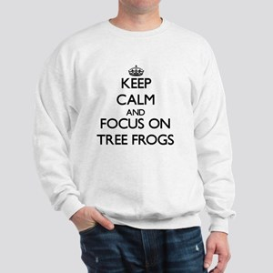 Keep Calm by focusing on Tree Frogs Sweatshirt