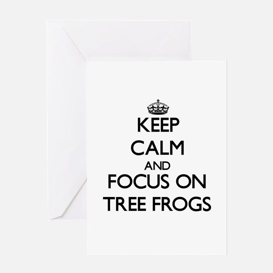 Keep Calm by focusing on Tree Frogs Greeting Cards