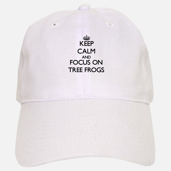 Keep Calm by focusing on Tree Frogs Baseball Baseball Cap
