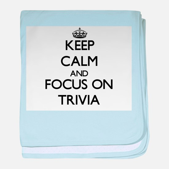 Keep Calm by focusing on Trivia baby blanket