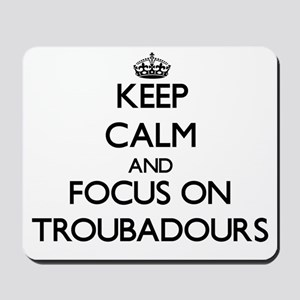 Keep Calm by focusing on Troubadours Mousepad