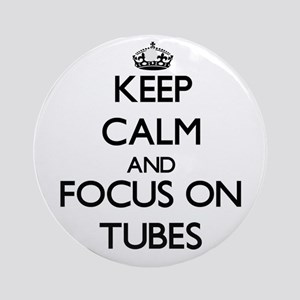 Keep Calm by focusing on Tubes Ornament (Round)