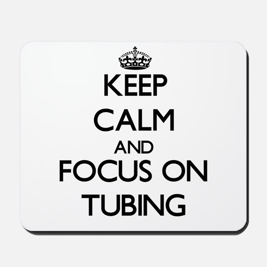 Keep Calm by focusing on Tubing Mousepad