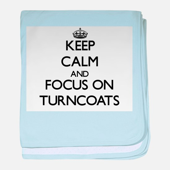 Keep Calm by focusing on Turncoats baby blanket