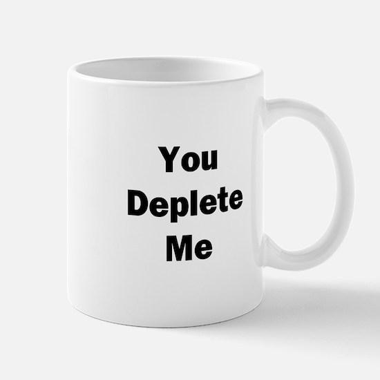 You Deplete Me Mug