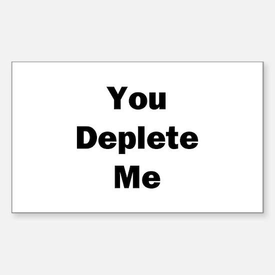 You Deplete Me Sticker (Rectangle)