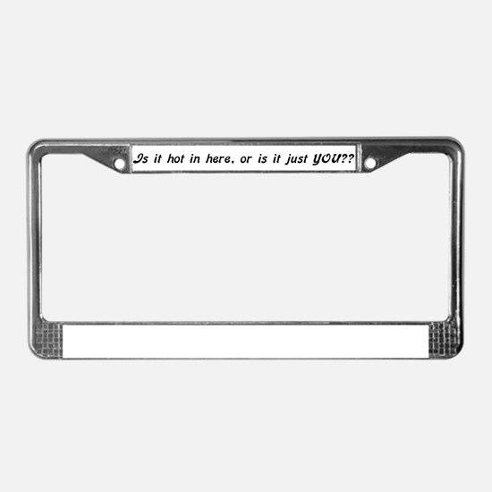 IS IT HOT IN HERE... License Plate Frame