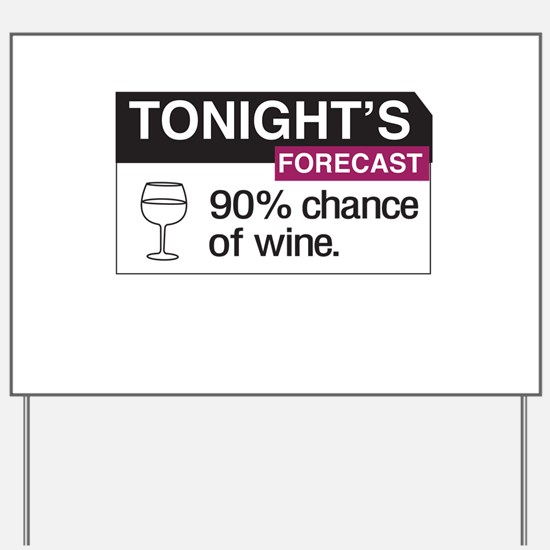 Tonight's Forecast 90% chance of wine Yard Sign
