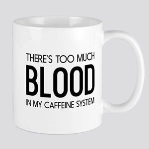 There's Too Much Blood In My Caffeine System Mugs