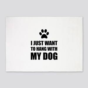 I Just Want To Hang With My Dog 5'x7'Area Rug