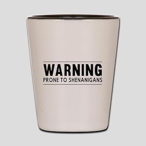 Warning Prone To Shenanigans Shot Glass