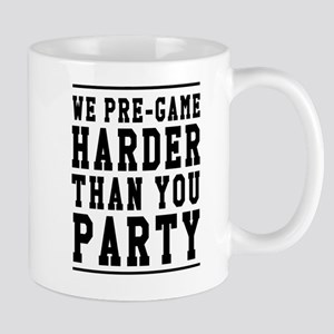 We Pre-game Harder Than You Party Mugs