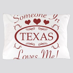 Somebody In Texas Loves Me Pillow Case