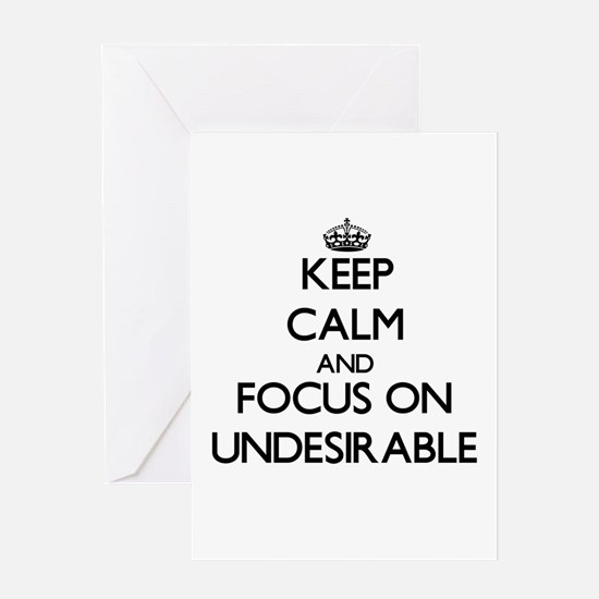 Keep Calm by focusing on Undesirabl Greeting Cards