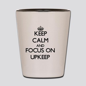 Keep Calm by focusing on Upkeep Shot Glass