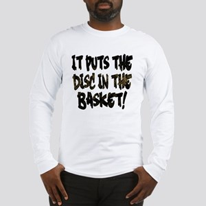 It Puts the Disc in the Basket Long Sleeve T-Shirt