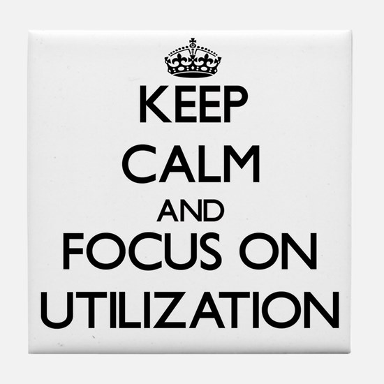 Keep Calm by focusing on Utilization Tile Coaster