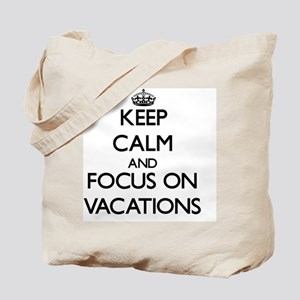 Keep Calm by focusing on Vacations Tote Bag