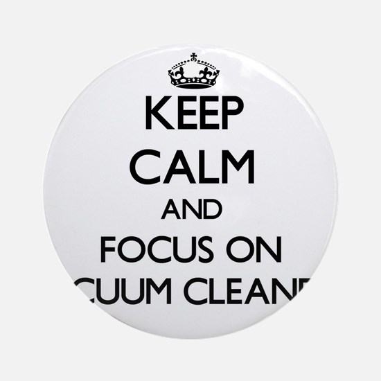 Keep Calm by focusing on Vacuum C Ornament (Round)