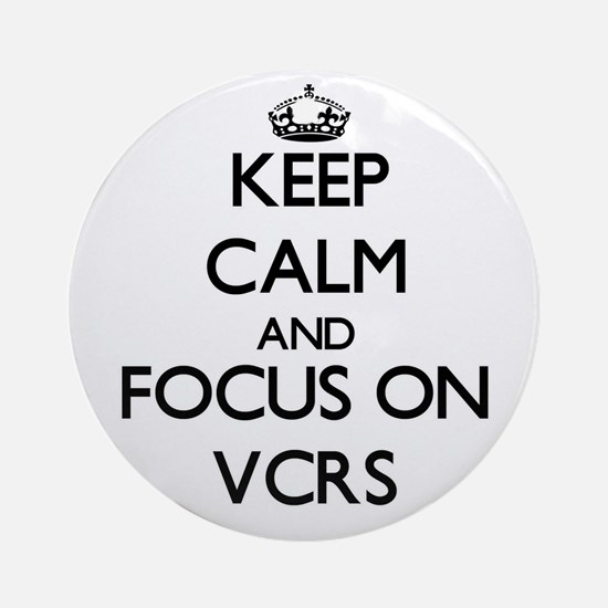Keep Calm by focusing on Vcrs Ornament (Round)