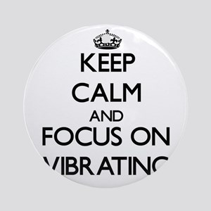 Keep Calm by focusing on Vibratin Ornament (Round)