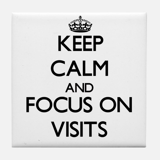 Keep Calm by focusing on Visits Tile Coaster