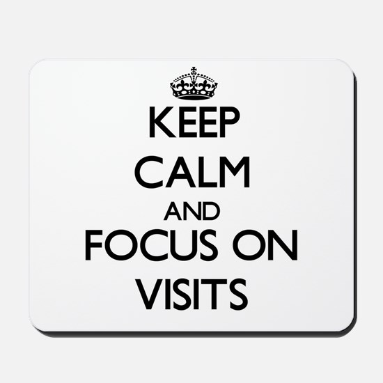 Keep Calm by focusing on Visits Mousepad