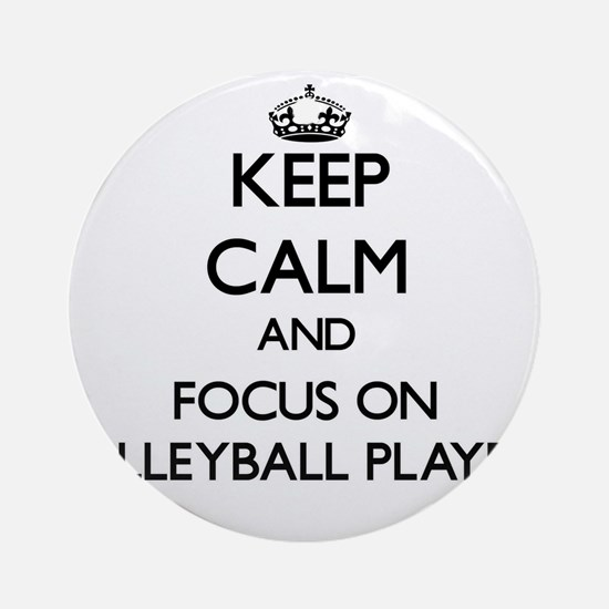 Keep Calm by focusing on Volleyba Ornament (Round)