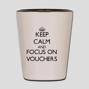Keep Calm by focusing on Vouchers Shot Glass
