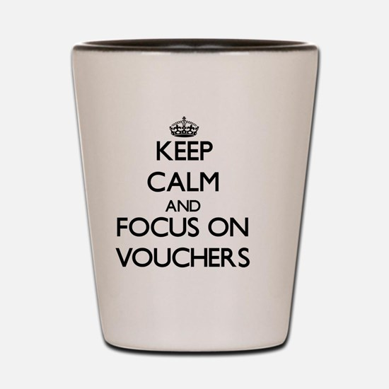 Keep Calm by focusing on Vouchers Shot Glass
