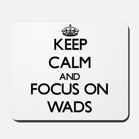 Keep Calm by focusing on Wads Mousepad