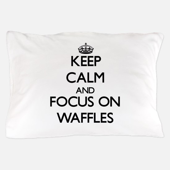 Keep Calm by focusing on Waffles Pillow Case