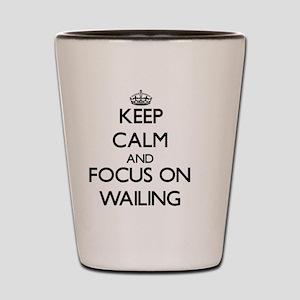 Keep Calm by focusing on Wailing Shot Glass