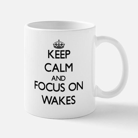 Keep Calm by focusing on Wakes Mugs