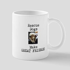 Rescue Dogs Make Great Friends Mugs
