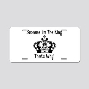 Because I'm The King That's Aluminum License Plate