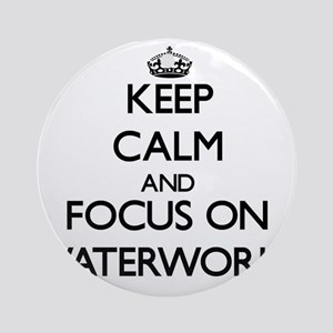 Keep Calm by focusing on Waterwor Ornament (Round)