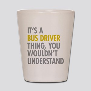 Its A Bus Driver Thing Shot Glass