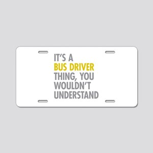 Its A Bus Driver Thing Aluminum License Plate